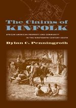The Claims of Kinfolk : African American Property and Community in the Nineteenth-Century South - Dylan C. Penningroth