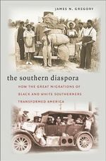 The Southern Diaspora : How the Great Migrations of Black and White Southerners Transformed America - James N. Gregory