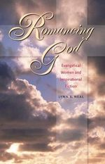 Romancing God : Evangelical Women and Inspirational Fiction - Lynn S. Neal
