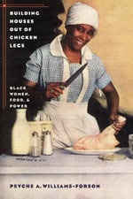 Building Houses Out of Chicken Legs : Black Women, Food, and Power - Psyche A. Williams-Forson