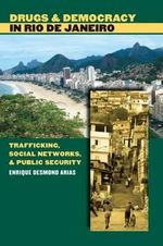 Drugs and Democracy in Rio De Janeiro : Trafficking, Social Networks, and Public Security - Enrique Desmond Arias