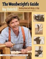 The Woodwright's Guide : Working Wood with Wedge and Edge - Roy Underhill