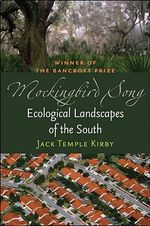 Mockingbird Song : Ecological Landscapes of the South - Jack Temple Kirby