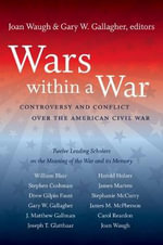 Wars Within a War : Controversy and Conflict Over the American Civil War