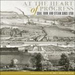 At the Heart of Progress : Coal, Iron, and Steam Since 1750 - Timothy A. Riggs