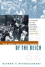 The Most Valuable Asset of the Reich : A History of the German National Railway  Volume 2, 1933-1945 - Alfred C. Mierzejewski