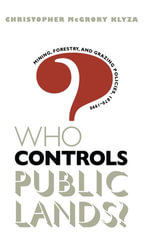 Who Controls Public Lands? : Mining, Forestry, and Grazing Policies, 1870-1990 - Christopher McGrory Klyza