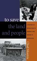 To Save the Land and People : A History of Opposition to Surface Coal Mining in Appalachia - Chad Montrie
