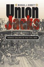 Union Jacks : Yankee Sailors in the Civil War - Michael J. Bennett