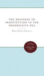 The Response to Prostitution in the Progressive Era - Mark Thomas Connelly