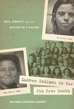Lumbee Indians in the Jim Crow South : Race, Identity, and the Making of a Nation - Malinda Maynor Lowery