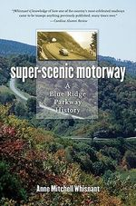 Super-scenic Motorway : A Blue Ridge Parkway History - Anne Mitchell Whisnant