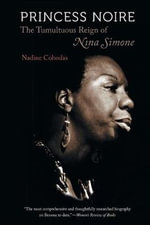 Princess Noire : The Tumultuous Reign of Nina Simone - Nadine Cohodas