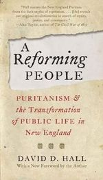 A Reforming People : Puritanism and the Transformation of Public Life in New England - David D. Hall