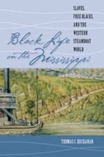 Black Life on the Mississippi : Slaves, Free Blacks, and the Western Steamboat World - Thomas C. Buchanan