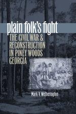 Plain Folk's Fight : The Civil War and Reconstruction in Piney Woods Georgia - Mark V. Wetherington