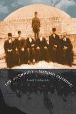 Law and Identity in Mandate Palestine - Assaf Likhovski