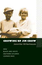 Growing Up Jim Crow : How Black and White Southern Children Learned Race - Jennifer Ritterhouse