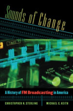 Sounds of Change : A History of FM Broadcasting in America - Christopher H. Sterling