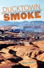 Ducktown Smoke : The Fight over One of the South's Greatest Environmental Disasters - Duncan Maysilles
