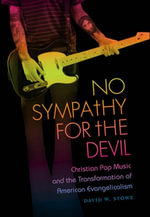 No Sympathy for the Devil : Christian Pop Music and the Transformation of American Evangelicalism - David W. Stowe