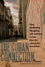 The Cuban Connection : Drug Trafficking, Smuggling, and Gambling in Cuba from the 1920s to the Revolution - Eduardo Sáenz Rovner