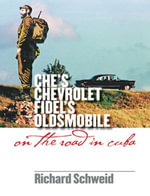 Che's Chevrolet, Fidel's Oldsmobile : On the Road in Cuba - Richard Schweid