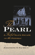 The Pearl : A Failed Slave Escape on the Potomac - Josephine F. Pacheco