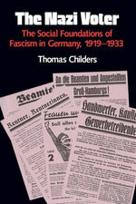 The Nazi Voter : The Social Foundations of Fascism in Germany, 1919-1933 - Thomas Childers