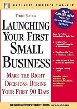 Launching Your First Small Business : Make the Right Decisions During Your First 90 Days