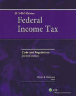 Federal Income Tax : Code and Regulations--Selected Sections (2012-2013) - Martin B Dickinson