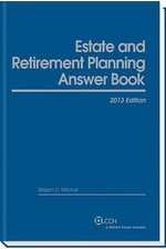 Estate & Retirement Planning Answer Book, 2013 Edition - William D Mitchell