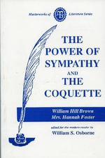 The Power of Sympathy and The Coquette - William Hill Brown