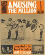 Amusing the Million : Coney Island at the Turn of the Century - John F. Kasson