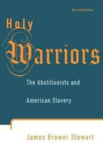Holy Warriors : The Abolitionists and American Slavery - Professor James Brewer Stewart