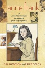 Anne Frank : The Anne Frank House Authorized Graphic Biography - Sid Jacobson
