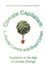 Climate Capitalism : Capitalism in the Age of Climate Change - L Hunter Lovins