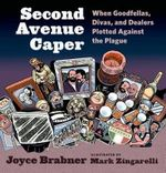 Second Avenue Caper : When Goodfellas, Divas, and Dealers Plotted Against the Plague - Joyce Brabner