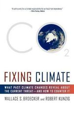 Fixing Climate : What Past Climate Changes Reveal about the Current Threat--And How to Counter It - Wallace S Broecker