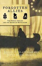 Forgotten Allies : The Oneida Indians and the American Revolution - Joseph T Glatthaar