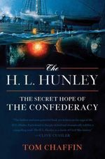 The H. L. Hunley : The Secret Hope of the Confederacy - Tom Chaffin