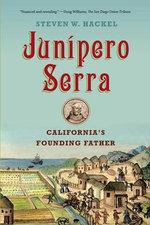 Junipero Serra : California's Founding Father - Steven W Hackel