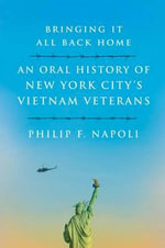 Bringing it All Back Home : Oral Histories of New York's Vietnam Veterans - Philip F Napoli