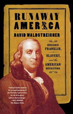 Runaway America : Benjamin Franklin, Slavery and the American Revolution - David Waldstricher