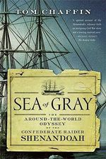 Sea of Gray : The Around-The-World Odyssey of the Confederate Raider Shenandoah - Tom Chaffin