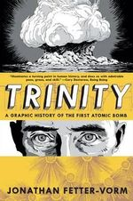 Trinity : a Graphic History of the First Atomic Bomb - Jonathan Fetter-Vorm