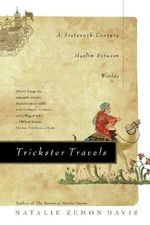 Trickster Travels : A Sixteenth-Century Muslim Between Worlds - Henry Charles Lea Professor of History Emeritus Natalie Zemon Davis