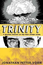 Trinity : A Graphic History of the First Atomic Bomb - Michael Gallagher