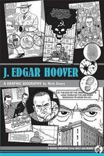 J. Edgar Hoover : A Graphic Biography - Rick Geary