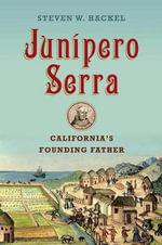 Junipero Serra : California's Founding Father - Steven Hackel